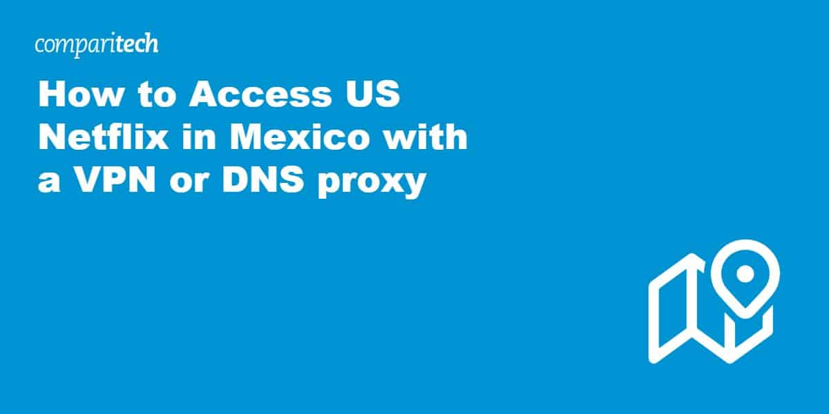 Access US Netflix in Mexico with VPN
