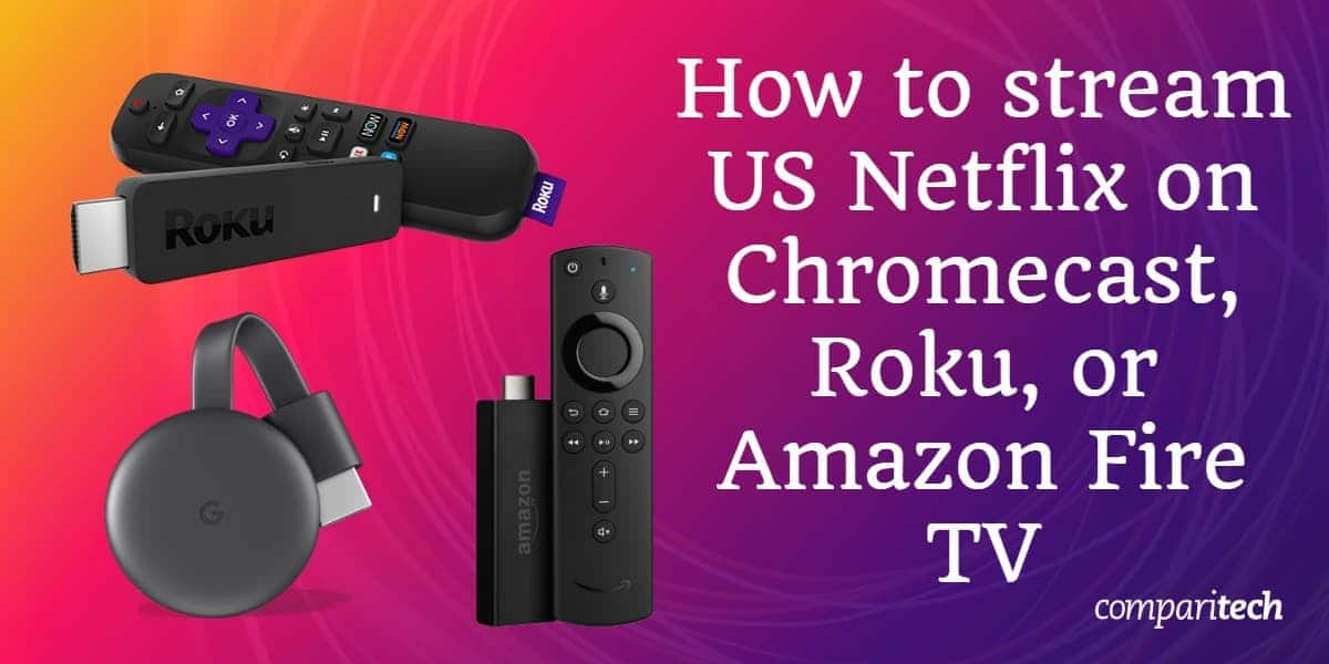 stream US Netflix on Chromecast, Roku