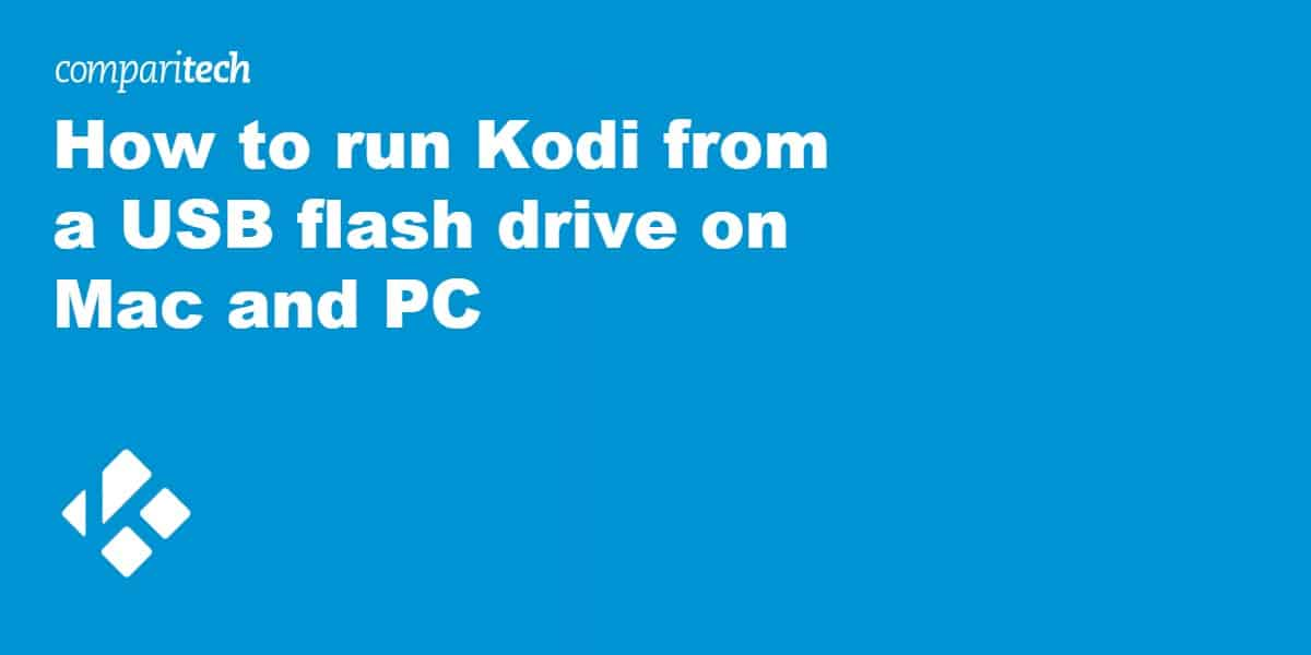 How to run Kodi from a USB flash drive on Mac and PC