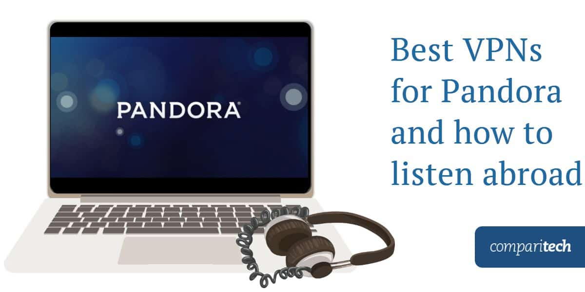 Best VPNs for Pandora and how to listen abroad