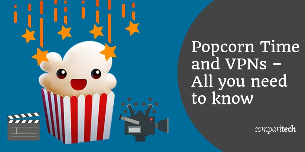 Best Vpns For Popcorn Time In 2020 What You Need To Know