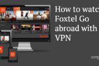 How to watch Foxtel Go outside of Australia with a VPN