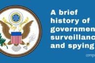 A brief history of government surveillance and spying and how it invades your privacy