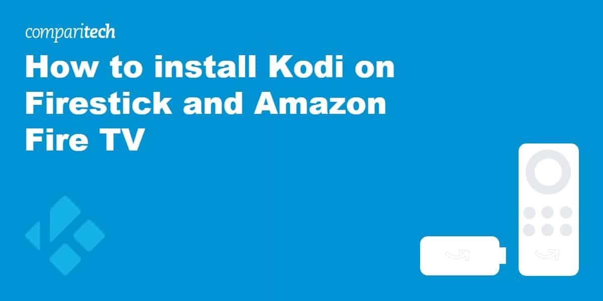 install Kodi on Firestick and Amazon Fire TV