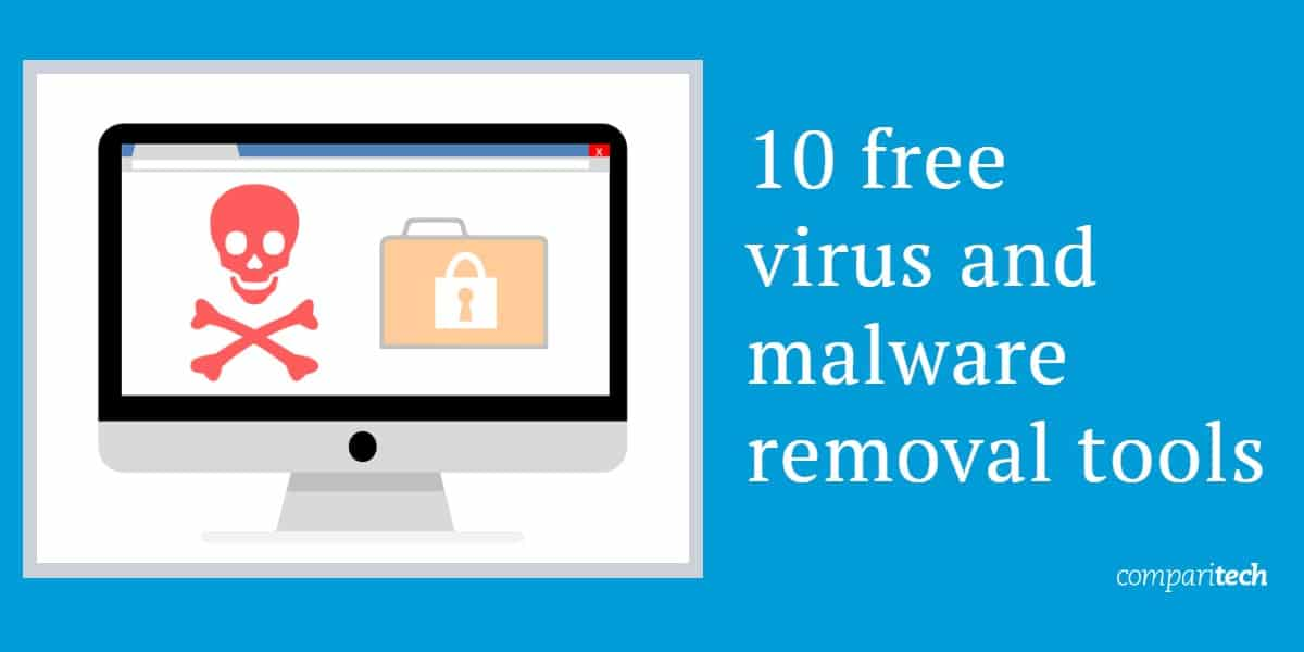 10 free virus and malware removal tools
