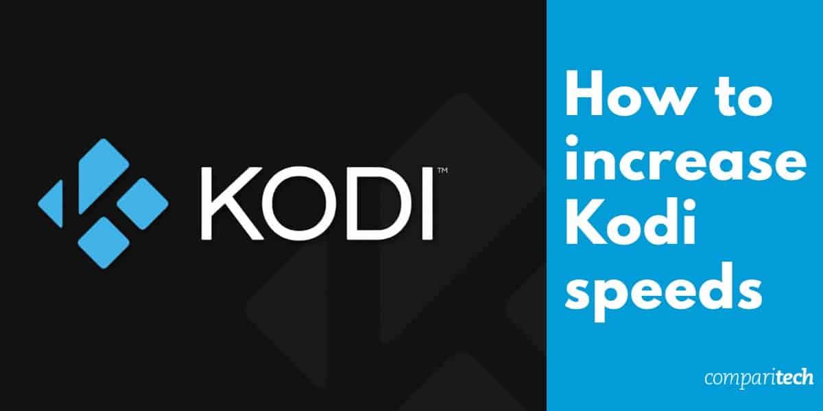 How to increase kodi speeds