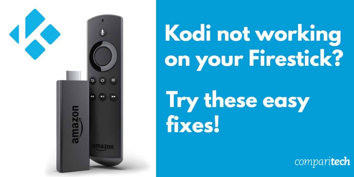 kodi not working on your firestick - try these easy fixes