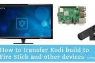 How to transfer Kodi build to Fire Stick and other devices