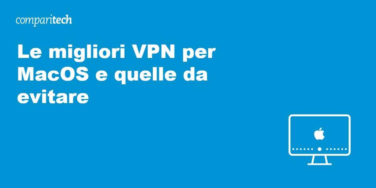 Le migliori VPN per MacOS e quelle da evitare