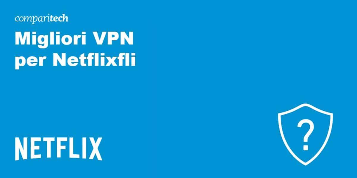 migliori VPN per netflixfli