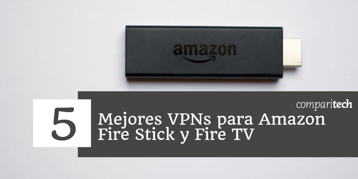 5 Mejores VPNs para Amazon Fire Stick y Fire TV