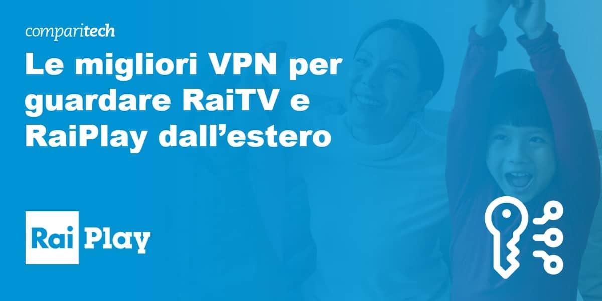 Le migliori VPN per guardare RaiTV e RaiPlay dall'estero