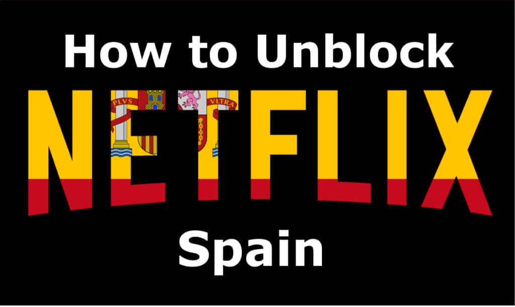 Best VPN for Netflix España (Netflix Spain) so you can Watch Anywhere