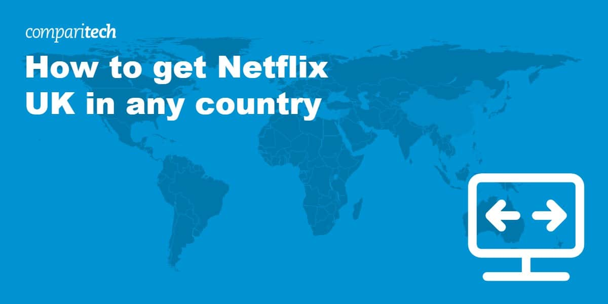 get Netflix UK in any country