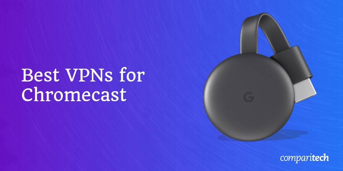 Best VPNs for Chromecast