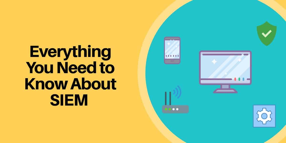 9 Best SIEM Tools: A Guide to Security Information and Event Management