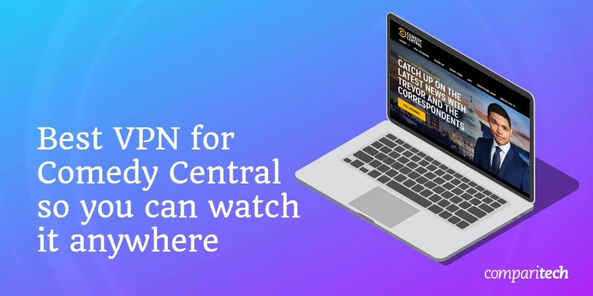 Best VPN for Comedy Central so you can watch it anywhere