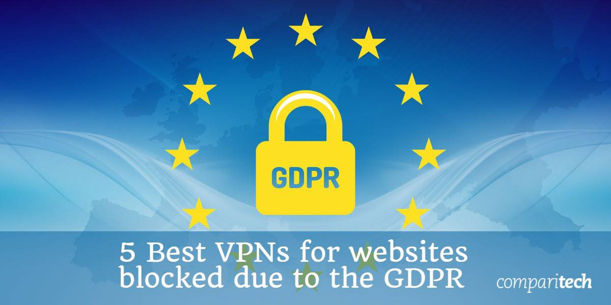 5 Best VPNs for websites blocked due to the GDPR