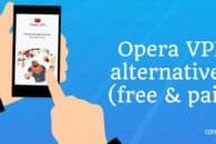 Opera VPN discontinued, here are the best Opera VPN alternatives (free & paid)