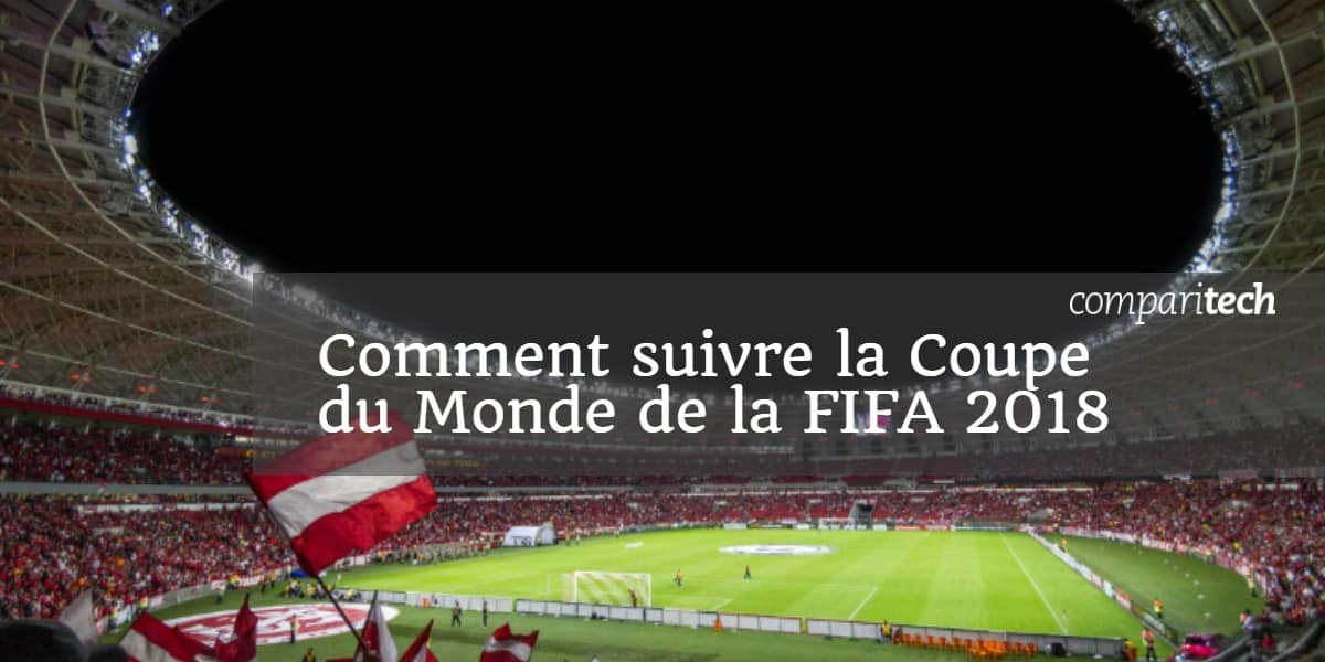 Comment regarder la coupe du monde 2018 sur internet en direct - Regarder coupe de france en direct ...