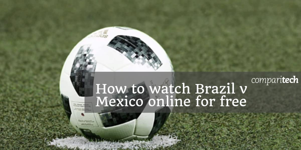 How to watch Brazil v Mexico online for free
