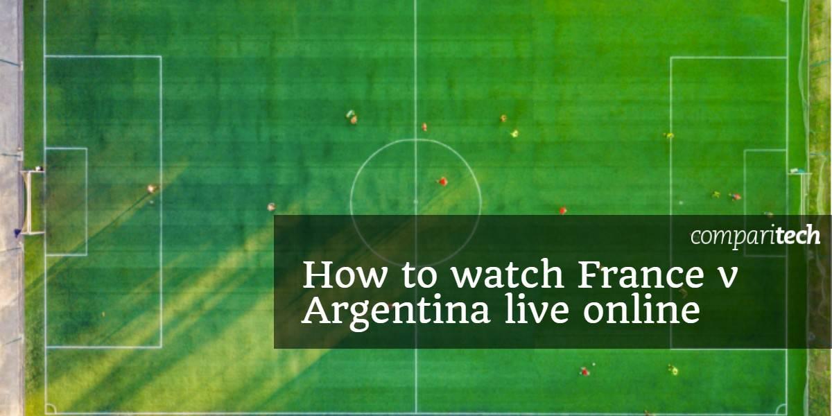How to watch France v Argentina live online