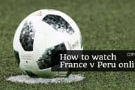 How to watch France v Peru online for free (FIFA World Cup 2018)