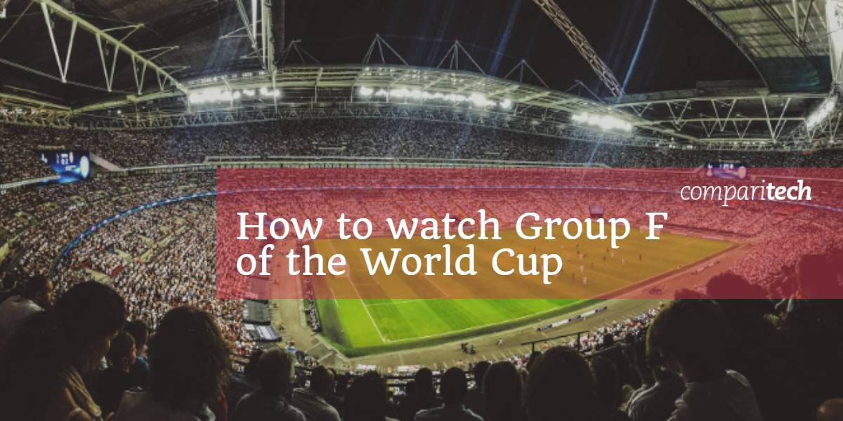 How to watch Group F world cup