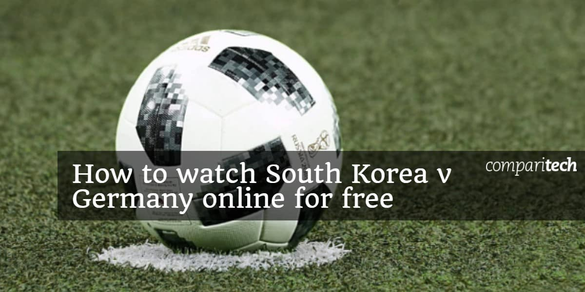 How to watch South Korea v Germany online for free