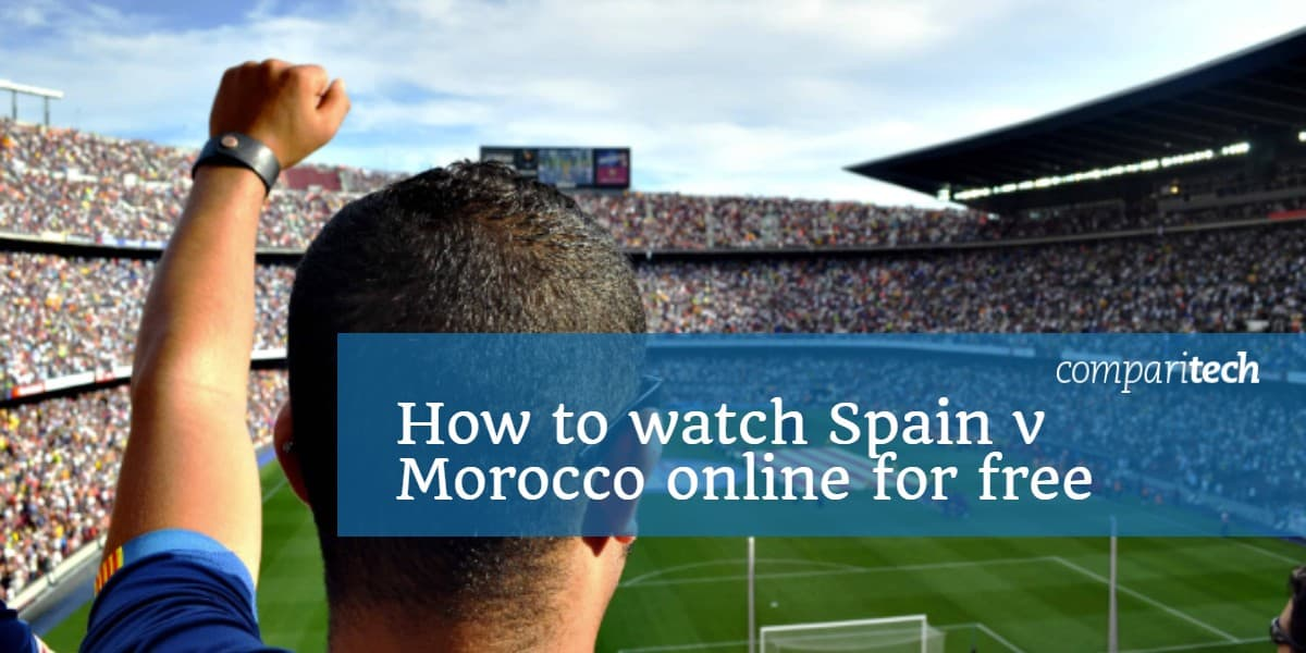 How to watch Spain v Morocco online for free