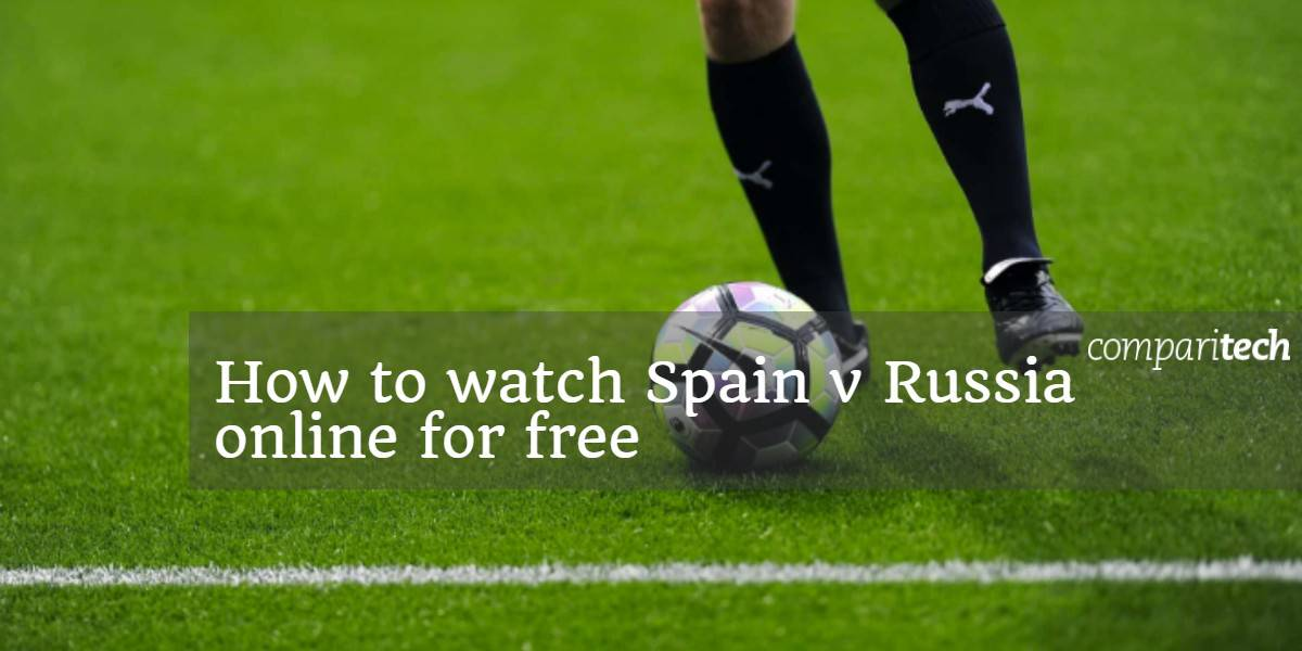 How to watch Spain v Russia online for free