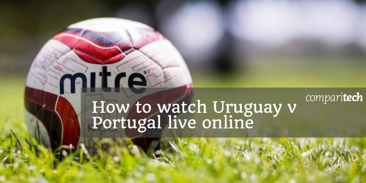 How To Watch Uruguay V Portugal Live Online