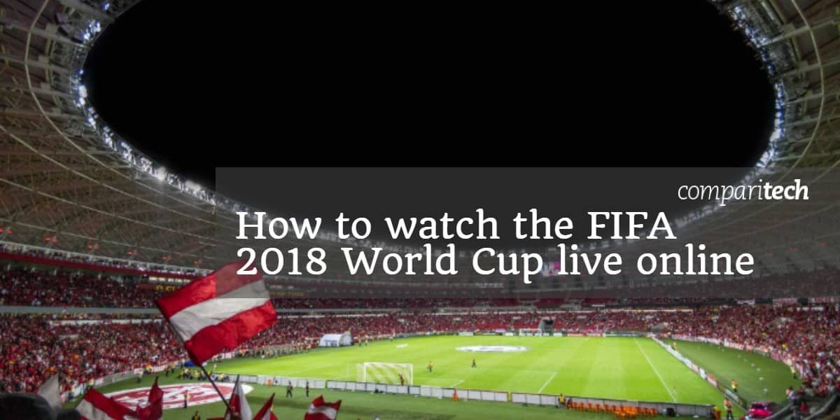 How to watch the Fifa 2018 world cup live online