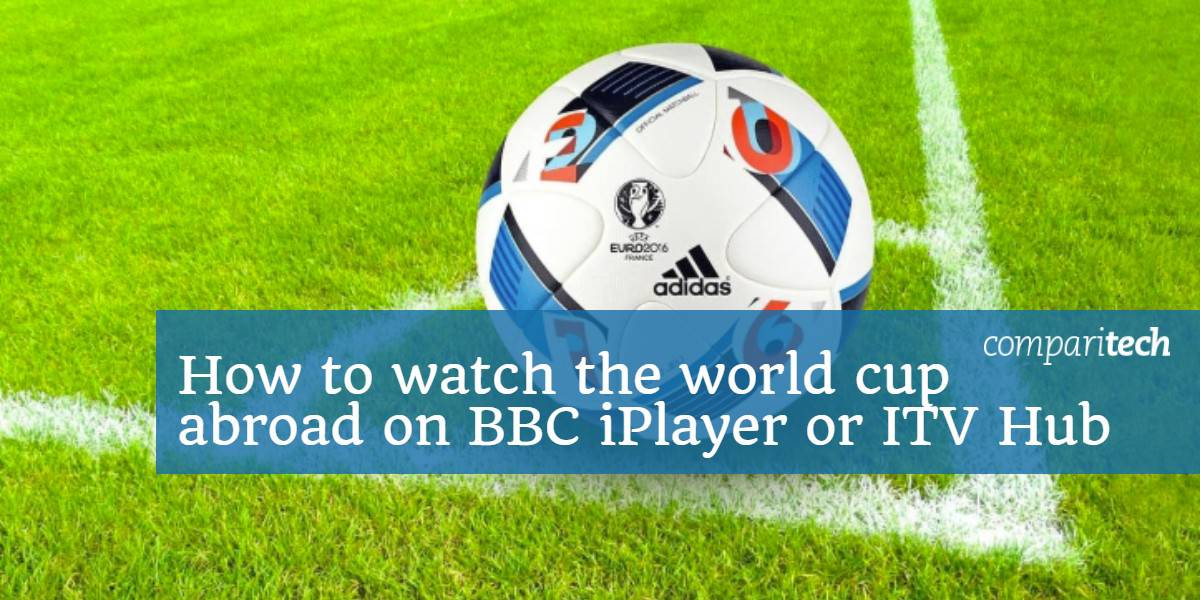 How to watch the world cup abroad on BBC iPlayer or ITV Hub