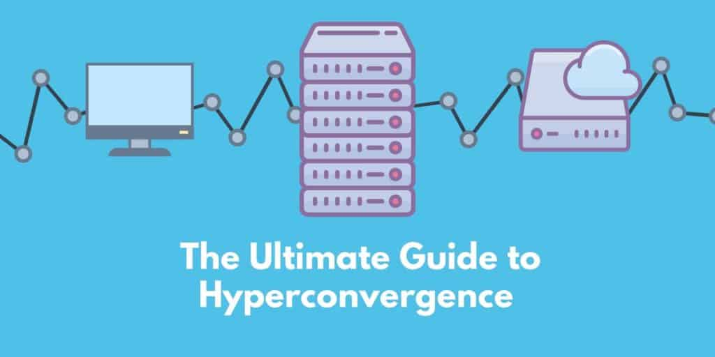 The Ultimate Guide to Hyperconvergence