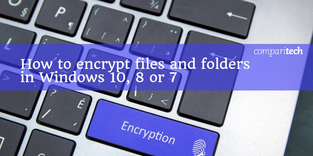How to encrypt files and folders in Windows 10, 8 or 7 | Comparitech