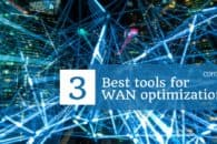 WAN optimization – 3 tools to optimize wide area networks