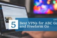 5 Best VPNs for ABC Go and Freeform Go in 2019 (so you can watch from anywhere)