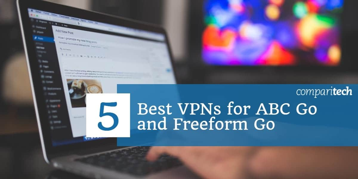 5 Best VPNs for ABC Go and Freeform Go