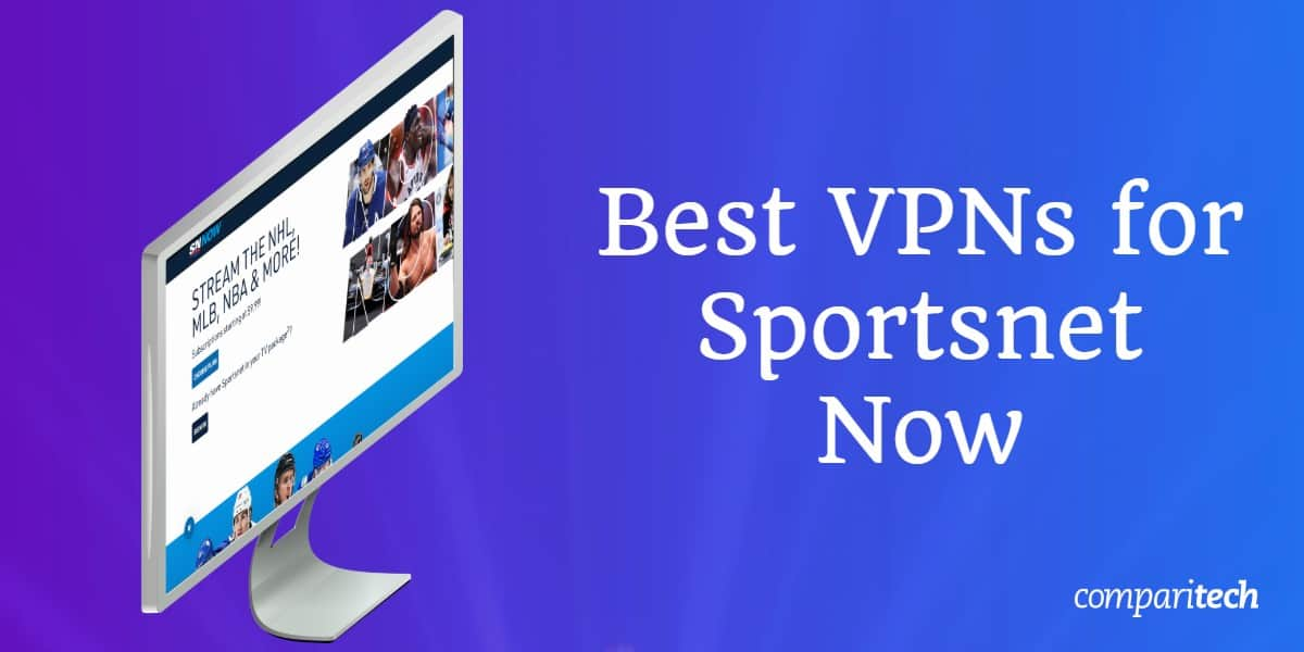 Best VPNs for Sportsnet Now