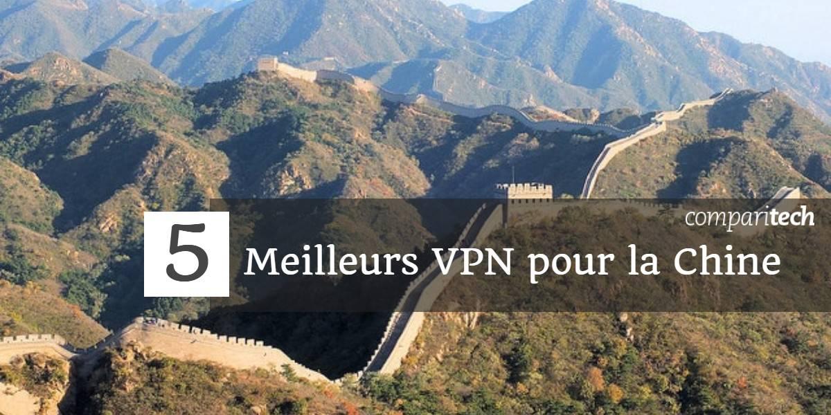 5 Meilleurs VPN pour la Chine