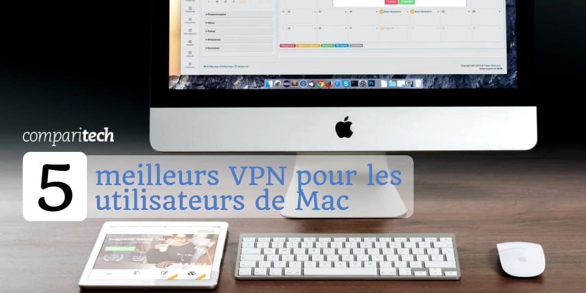 5 meilleurs VPN pour les utilisateurs de Mac