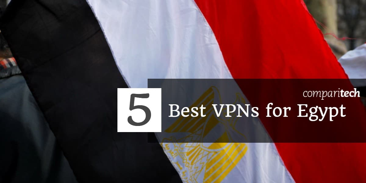 5 Best VPNs for Egypt