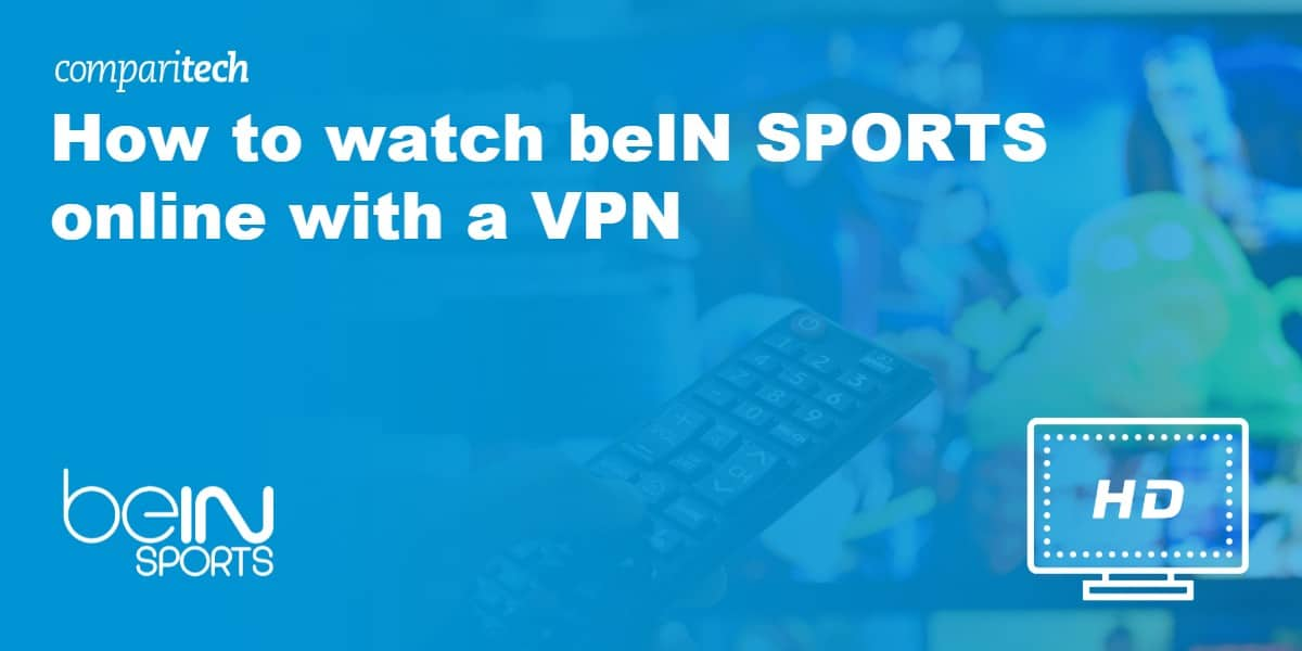 Best VPNs for beIN SPORTS