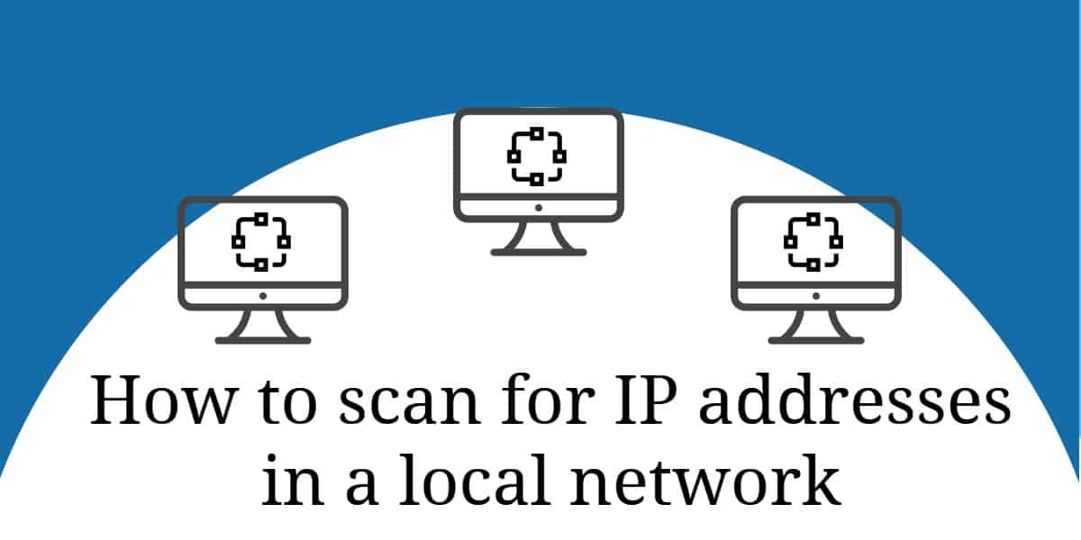 How to scan local network for IP addresses - includes tools