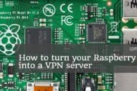 How to turn your Raspberry Pi into a VPN server – Installation guide