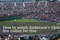 How to watch Anderson v Djokovic in the Wimbledon 2018 men's final online for free