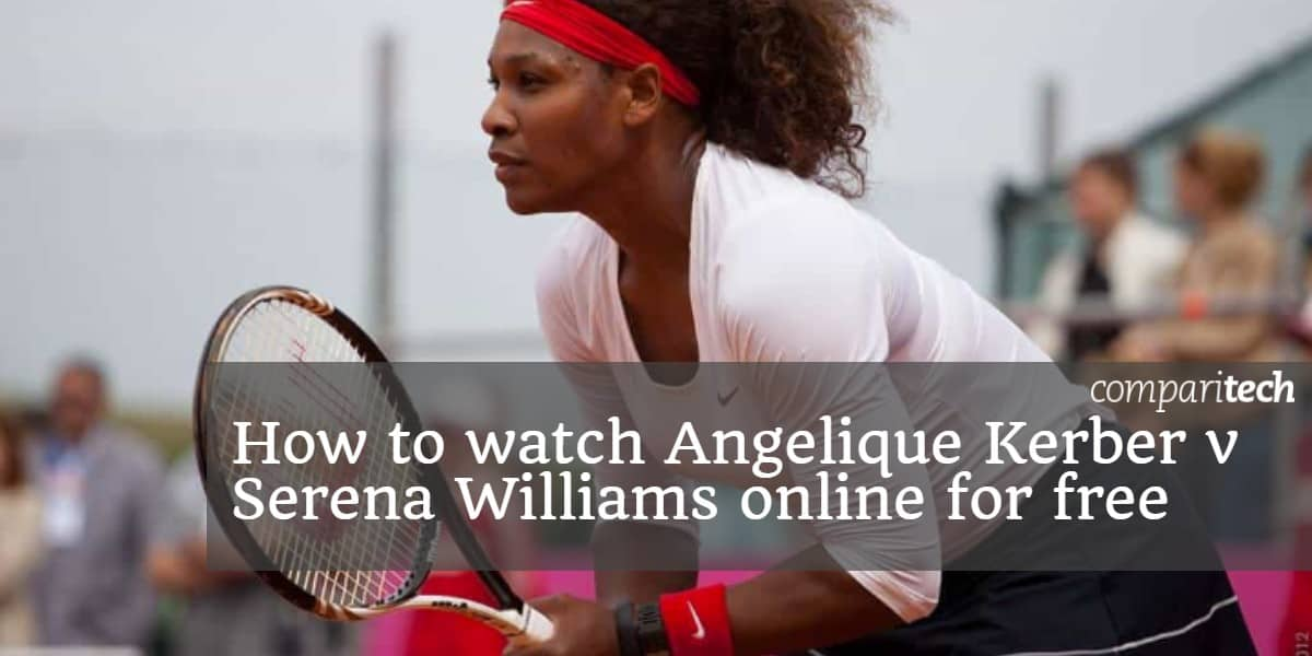 How to watch Angelique Kerber v Serena Williams online for free