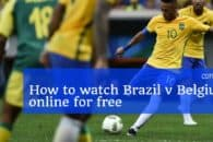 Watch Brazil vs. Belgium online for free online for free (World Cup Quarter-finals)