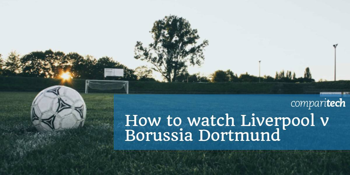How to watch Liverpool v Borussia Dortmund